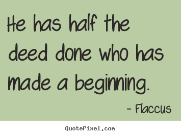 Inspirational quotes - He has half the deed done who has made a..