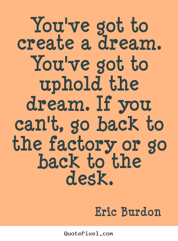 Quote about inspirational - You've got to create a dream. you've got to uphold the..