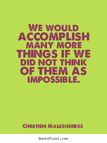 Chretien Malesherbes picture quotes - We would accomplish many more things if we did.. - Inspirational quotes
