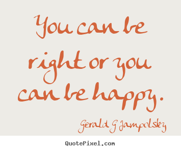 Create picture quotes about inspirational - You can be right or you can be happy.