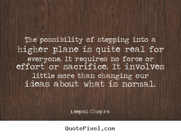 Create your own picture quote about inspirational - The possibility of stepping into a higher plane..
