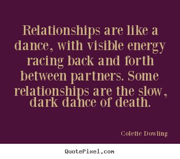 Quotes about inspirational - Relationships are like a dance, with visible energy racing back..