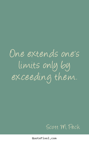 Quotes about inspirational - One extends one's limits only by exceeding them.