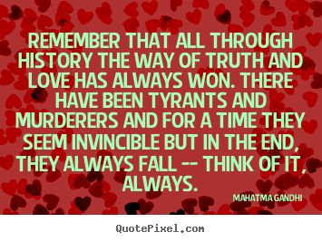 Quotes about inspirational - Remember that all through history the way of truth and love has always..