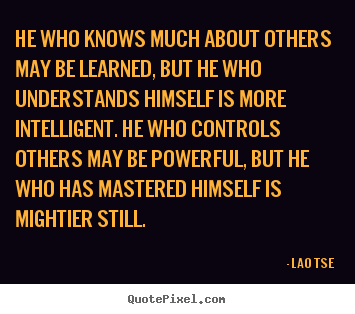Make personalized picture quotes about inspirational - He who knows much about others may be learned, but he who understands..