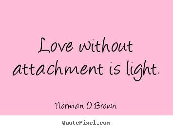 inspirational quotes love without attachment is light