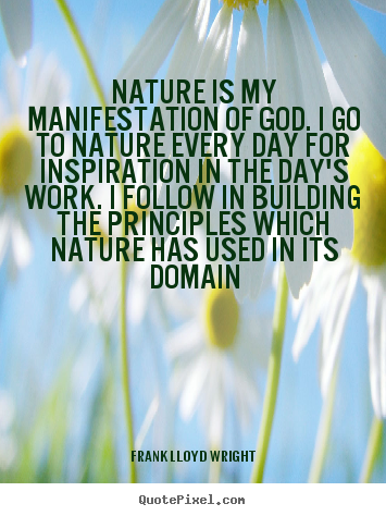 Quotes about inspirational - Nature is my manifestation of god. i go to nature every..