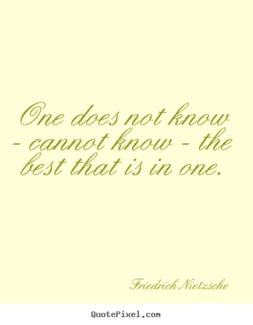 Inspirational quotes - One does not know - cannot know - the best that is in one.