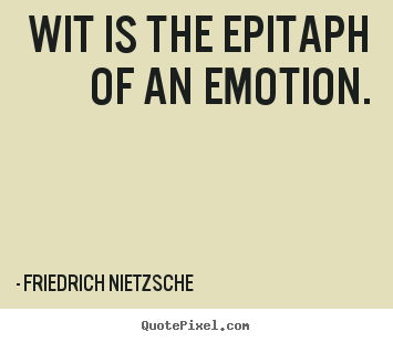 Create picture quotes about inspirational - Wit is the epitaph of an emotion.