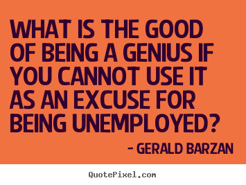 Quotes about inspirational - What is the good of being a genius if you cannot use it as an..