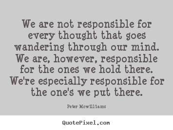 Inspirational quote - We are not responsible for every thought that goes..