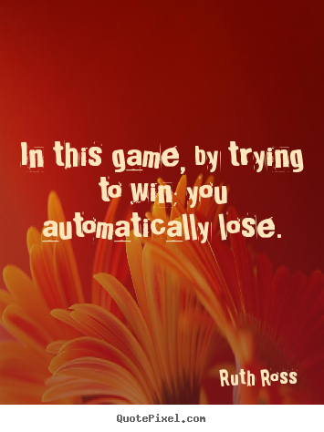 Quotes about inspirational - In this game, by trying to win; you automatically..