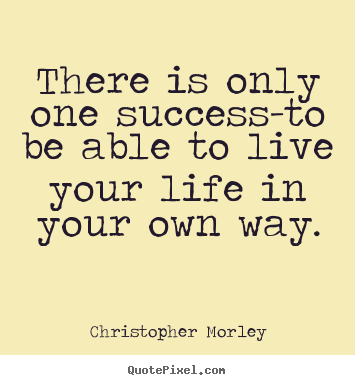 Inspirational sayings - There is only one success-to be able to live..