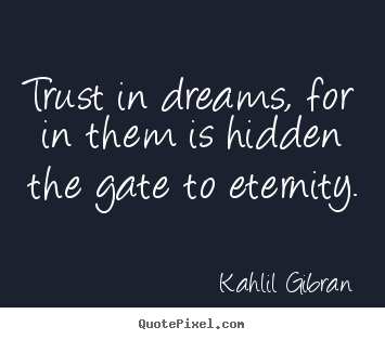 Inspirational quotes - Trust in dreams, for in them is hidden the gate..