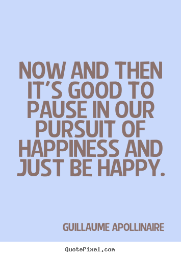 Quotes about inspirational - Now and then it's good to pause in our pursuit..