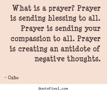 What is a prayer? prayer is sending blessing to all... Osho  inspirational quotes