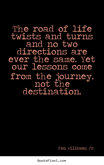 Inspirational quote - The road of life twists and turns and no two directions..