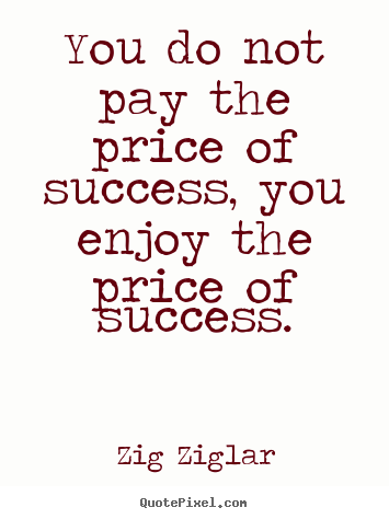Create graphic picture quotes about inspirational - You do not pay the price of success, you enjoy..