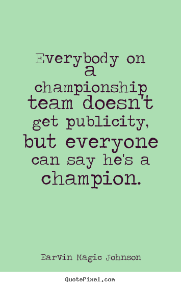 Earvin Magic Johnson photo quote - Everybody on a championship team doesn't get publicity,.. - Inspirational quotes