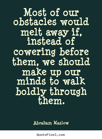 Diy picture quote about inspirational - Most of our obstacles would melt away if, instead of cowering before..