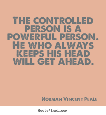 Create picture quotes about inspirational - The controlled person is a powerful person. he who always..