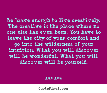 Quotes about inspirational - Be brave enough to live creatively. the creative is the place where..