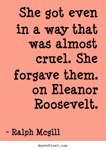 Quotes about inspirational - She got even in a way that was almost cruel. she forgave them. on..