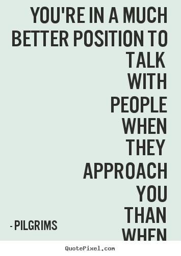 Customize picture sayings about inspirational - You're in a much better position to talk with..