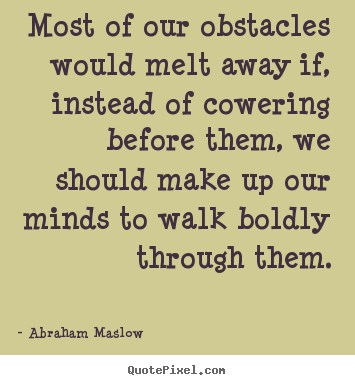 Abraham Maslow photo quote - Most of our obstacles would melt away if, instead.. - Inspirational quotes