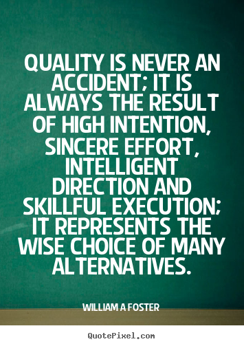 Quality Is Never An Accident It Is Always William A