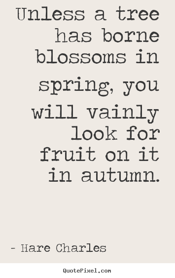 Quote about inspirational - Unless a tree has borne blossoms in spring, you will vainly look for..