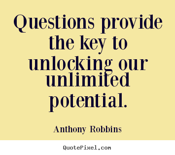 Diy picture quotes about inspirational - Questions provide the key to unlocking our unlimited..