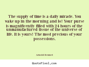 Customize picture quotes about inspirational - The supply of time is a daily miracle. you wake up..