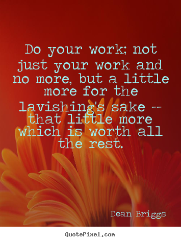 Do your work; not just your work and no more,.. Dean Briggs good inspirational quotes
