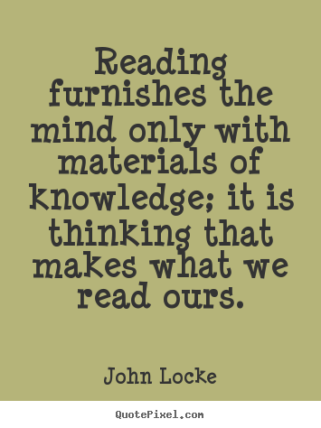 Create custom picture quotes about inspirational - Reading furnishes the mind only with materials of knowledge; it is..