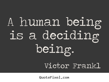 Quotes about inspirational - A human being is a deciding being.