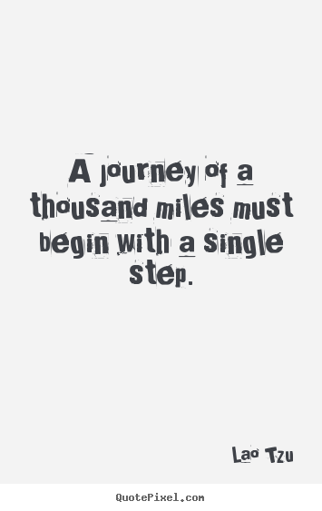 a journey of a thousand miles must begin with lao tzu
