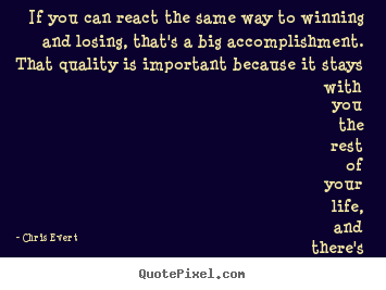 Chris Evert photo quotes - If you can react the same way to winning and losing,.. - Inspirational quotes