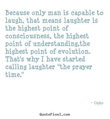 Osho picture quote - Because only man is capable to laugh, that means laughter.. - Inspirational quote