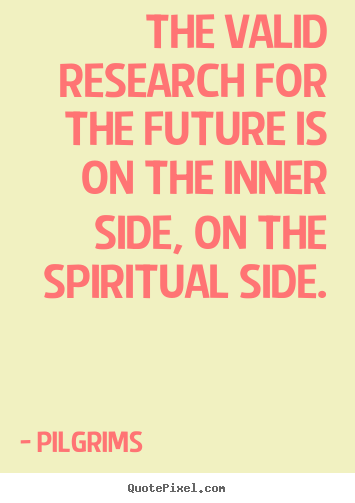 Quotes about inspirational - The valid research for the future is on the inner..