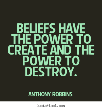 Anthony Robbins picture quotes - Beliefs have the power to create and the power to destroy. - Inspirational quote