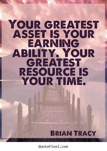 Inspirational quotes - Your greatest asset is your earning ability. your greatest..