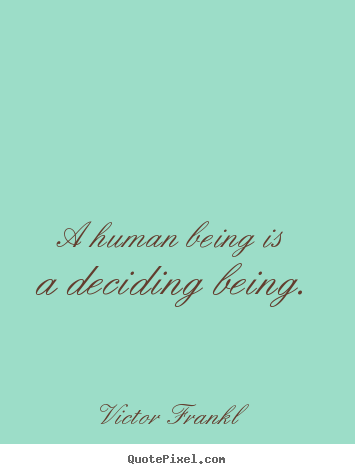 Design picture quotes about inspirational - A human being is a deciding being.