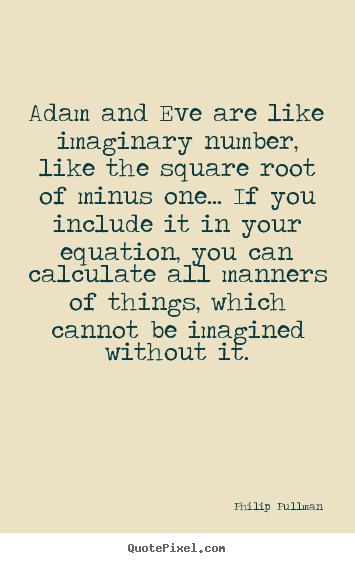 Quotes about inspirational - Adam and eve are like imaginary number,..