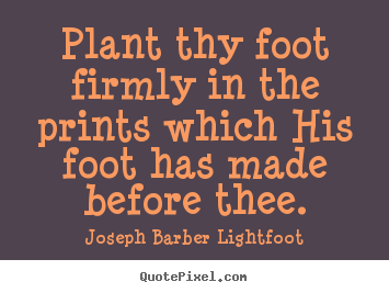 Design photo quote about inspirational - Plant thy foot firmly in the prints which his foot..
