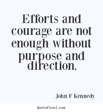 Quotes about inspirational - Efforts and courage are not enough without purpose and direction.