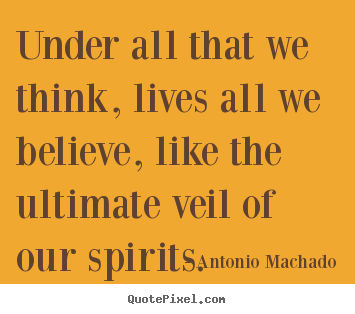 Quote about inspirational - Under all that we think, lives all we believe, like the ultimate..