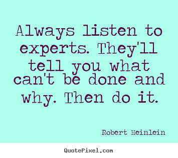 Diy picture quotes about inspirational - Always listen to experts. they'll tell you what can't..