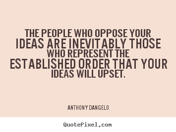 Make picture quotes about inspirational - The people who oppose your ideas are inevitably those who represent..