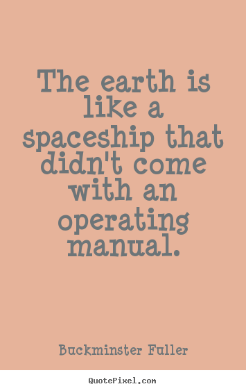 Quotes about inspirational - The earth is like a spaceship that didn't come..